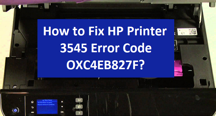 Fix HP Printer 3545 Error Code OXC4EB827F