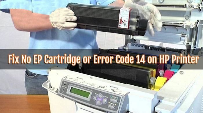 How to Fix No EP Cartridge or Error Code 14 on HP Printer?