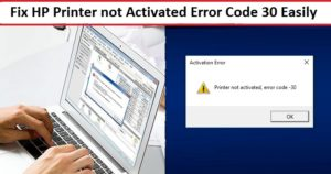 Fix HP Printer not Activated Error Code 30